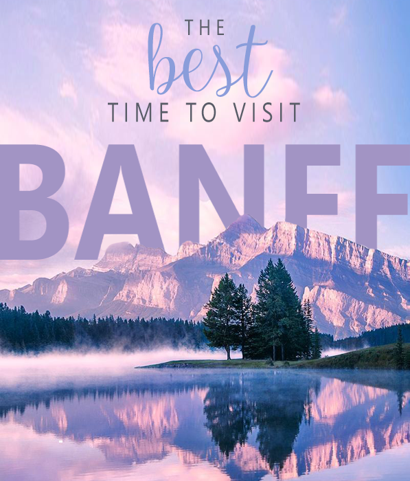 The BEST time to visit Banff